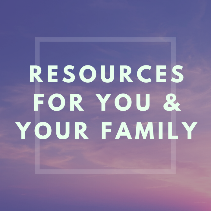 Resources For You & Your Family